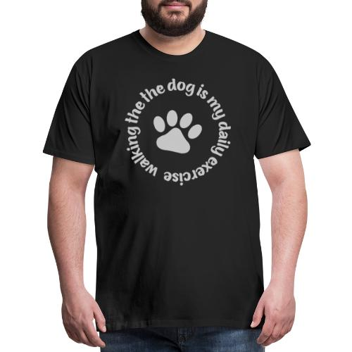 walking the dog is my daily exercise - Men's Premium T-Shirt
