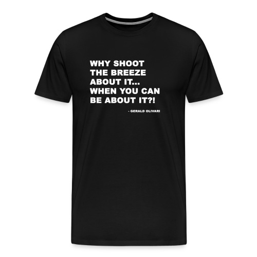 Shoot The Breeze About It Be About It - Men's Premium T-Shirt
