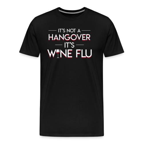 Its Not Hangover Its Wine Flu Wine Lover - Men's Premium T-Shirt
