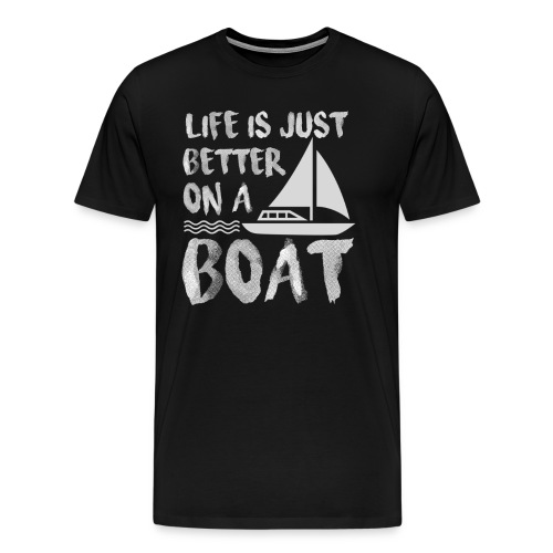 Life Is Just Better On Boating Sailing - Men's Premium T-Shirt