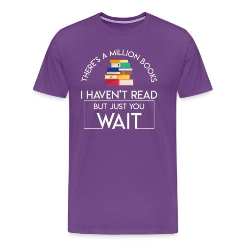 Reading Book Million Books Havent Read - Men's Premium T-Shirt