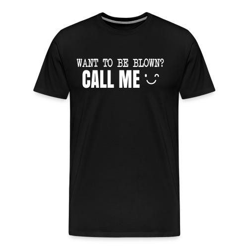 Want To Be Blown? Call Me T-shirt - Men's Premium T-Shirt