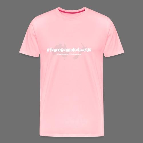 #youreGonnaNoticeUs - Men's Premium T-Shirt