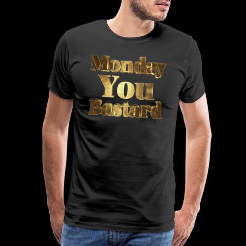 Monday You Bastard Gold Typography - Men's Premium T-Shirt