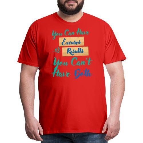 Excuses or Results - Men's Premium T-Shirt