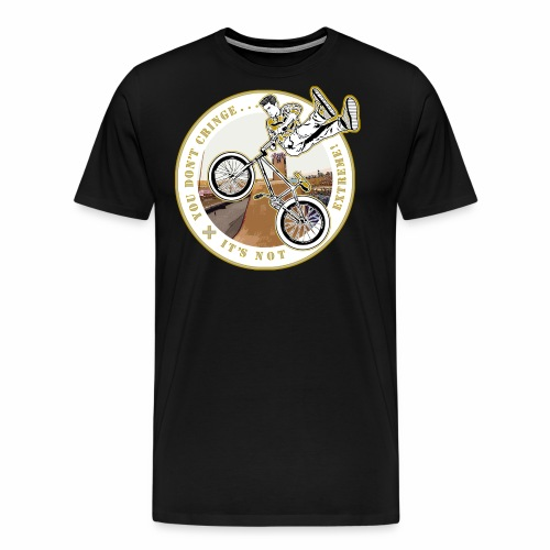 You Don't- It's Not (Circle) - BMX - Men's Premium T-Shirt