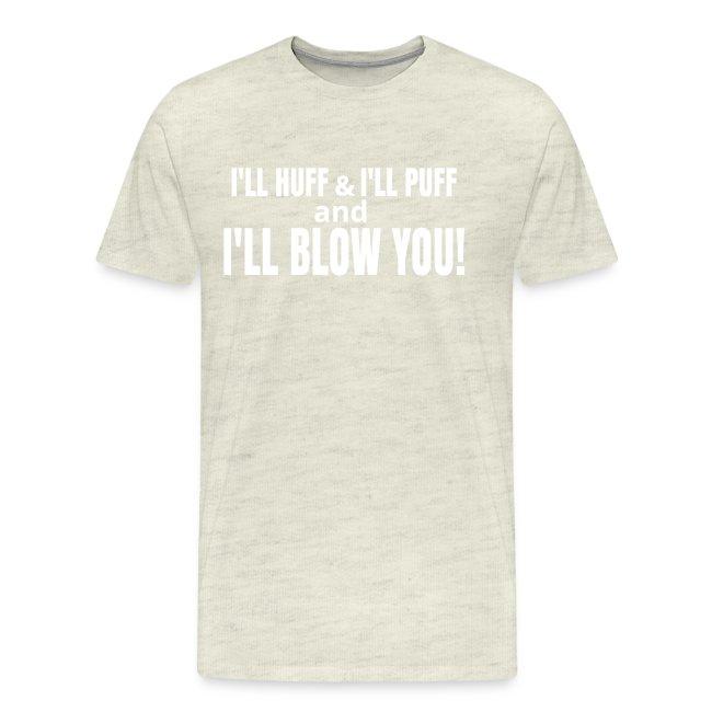 I'll Huff & I'll Puff and I Blow You T-Shirt
