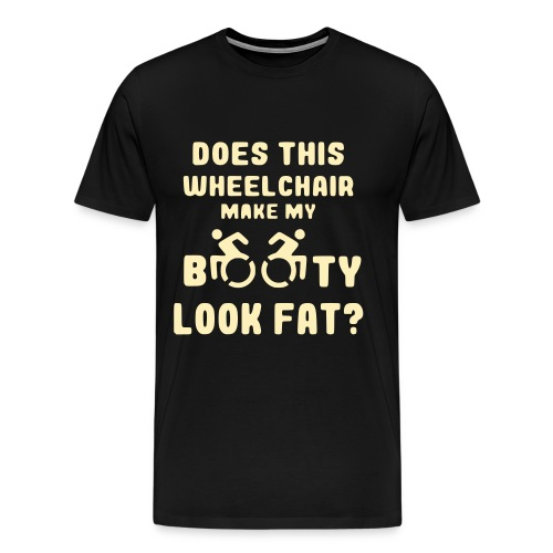 Does this wheelchair make my booty look fat, butt - Men's Premium T-Shirt