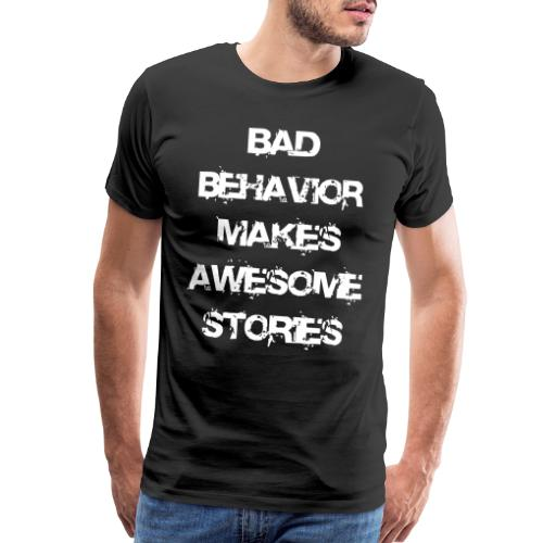 bad behavior makes awesome stories 2reborn - Men's Premium T-Shirt