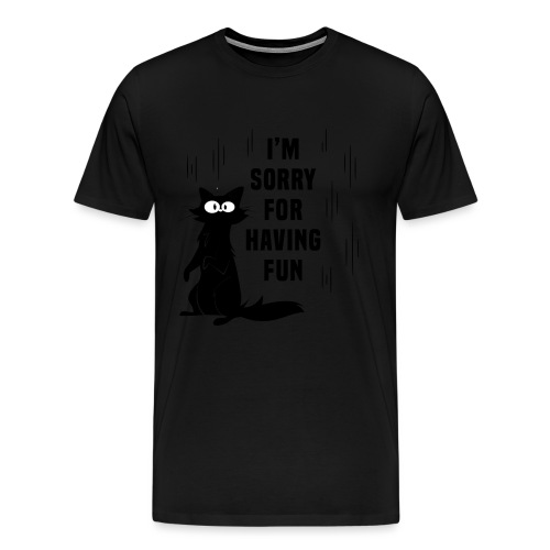 I'm Sorry For Having Fun T-Shirt - Men's Premium T-Shirt