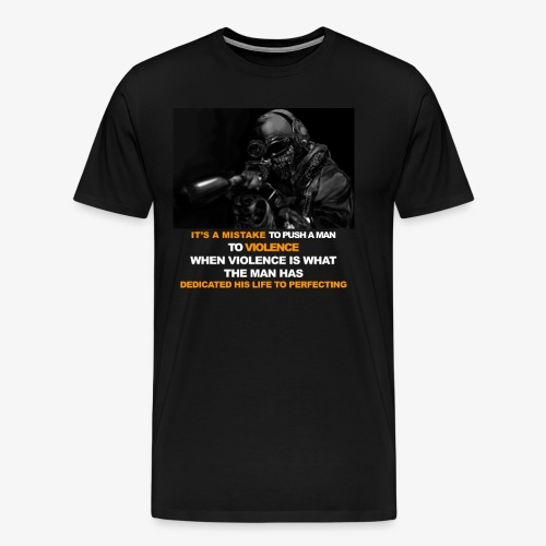 It's a mistake to push a man to violence - Men's Premium T-Shirt