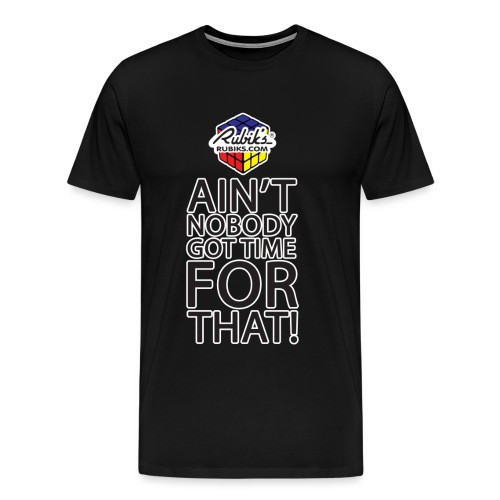 Rubik's Cube Ain't Nobody! - Men's Premium T-Shirt