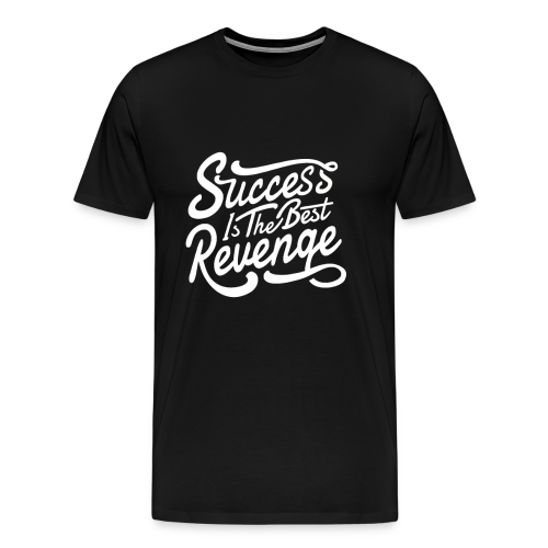 Success is The Best Revenge - Men's Premium T-Shirt