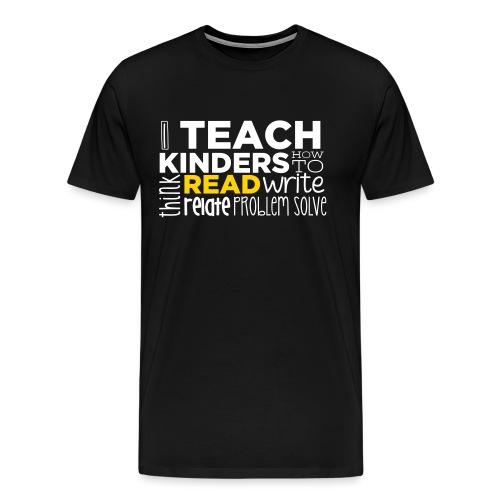 I Teach Kinders How To Read Kindergarten Teacher - Men's Premium T-Shirt