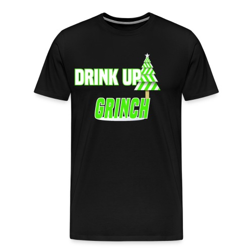 Drink Up Grinches Funny Christmas Xmas Drinking - Men's Premium T-Shirt