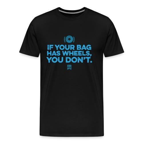 Only your bag has wheels - Men's Premium T-Shirt