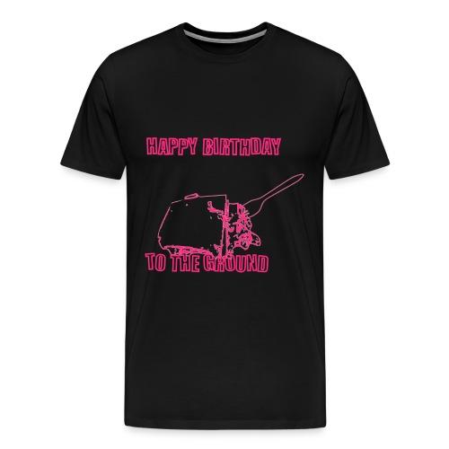 Happy Birthday to the Ground - Men's Premium T-Shirt