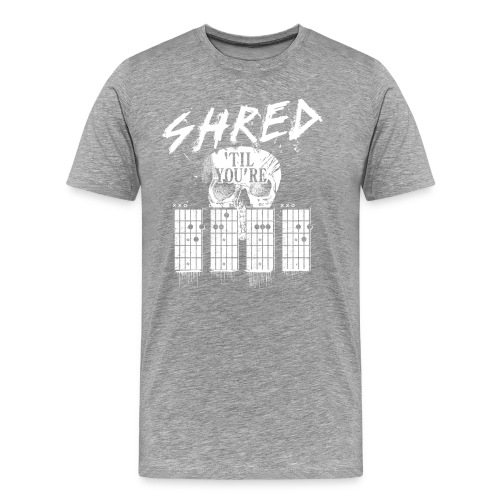 Shred 'til you're dead - Men's Premium T-Shirt