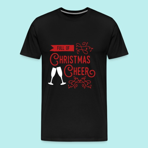 Full of Christmas Cheer - Men's Premium T-Shirt