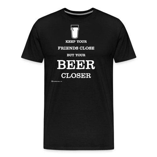 Keep Your Beer Closer - Men's Premium T-Shirt