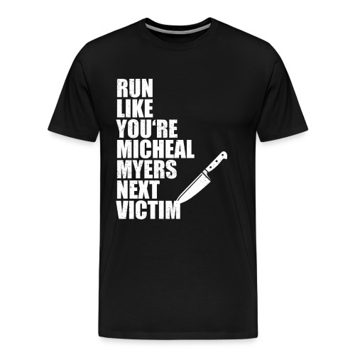 Run like you are Micheal Myers next victim - Men's Premium T-Shirt