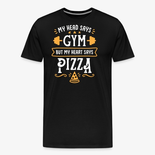 My Head Says Gym But My Heart Says Pizza - Men's Premium T-Shirt