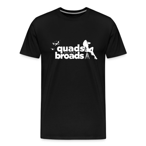 Quads before broads! - Men's Premium T-Shirt