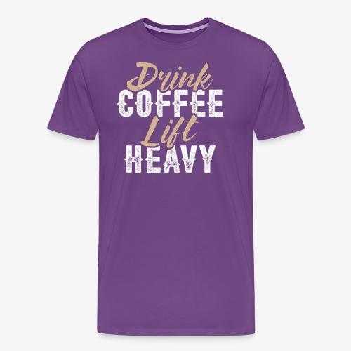 Drink Coffee Lift Heavy - Men's Premium T-Shirt