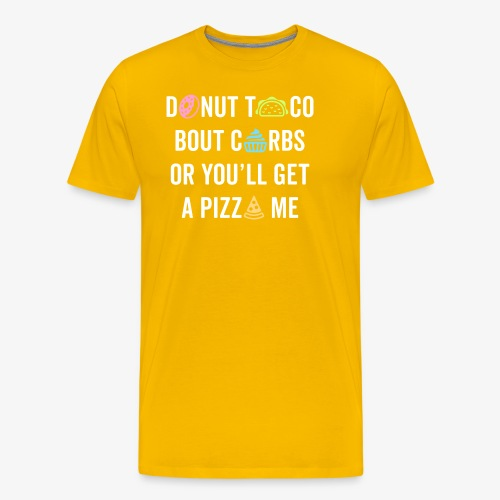 Donut Taco Bout Carbs Or You'll Get A Pizza Me v1 - Men's Premium T-Shirt