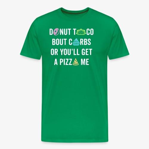 Donut Taco Bout Carbs Or You'll Get A Pizza Me v1 - Men's Premium T-Shirt
