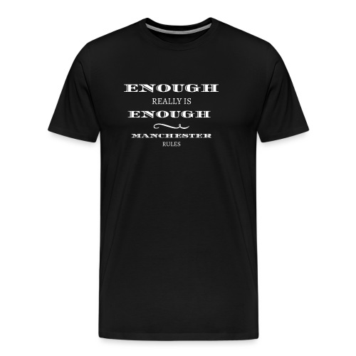 enough is really enough manchester rules 2017 - Men's Premium T-Shirt