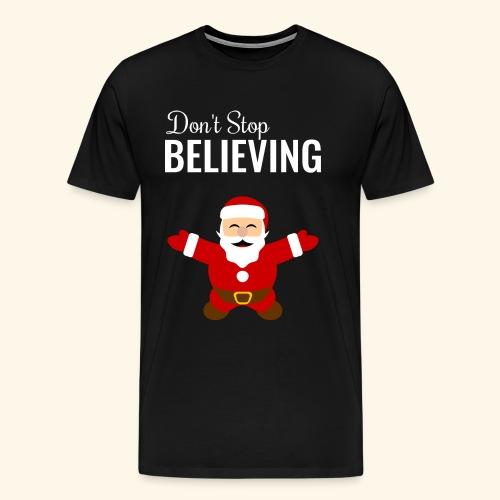 santa claus don t stop believing - Men's Premium T-Shirt