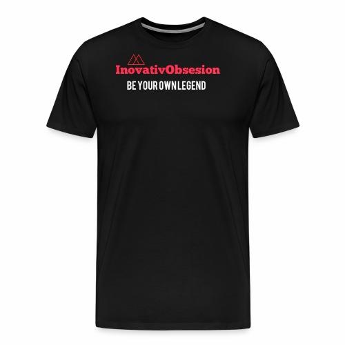 "InovativObsesion ""BE YOUR OWN LEGEND"" apparel - Men's Premium T-Shirt"