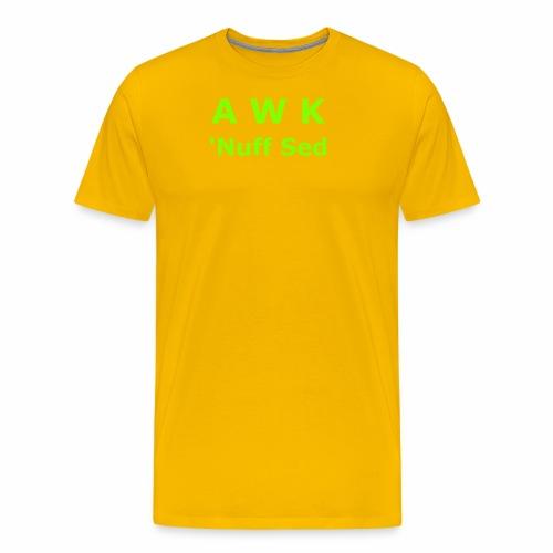 Awk. 'Nuff Sed - Men's Premium T-Shirt
