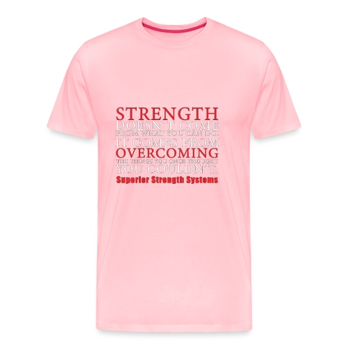 Strength Doesn t Come from - Men's Premium T-Shirt