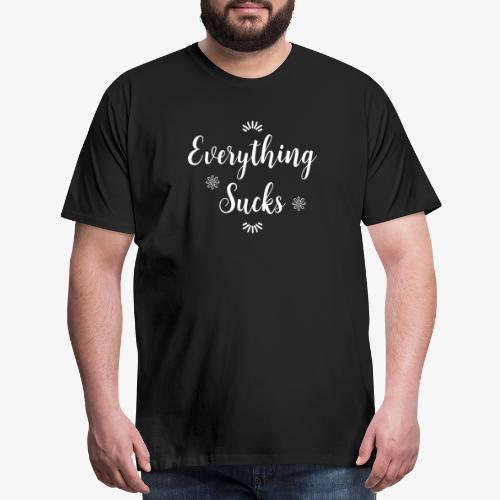 Everything Sucks - Men's Premium T-Shirt