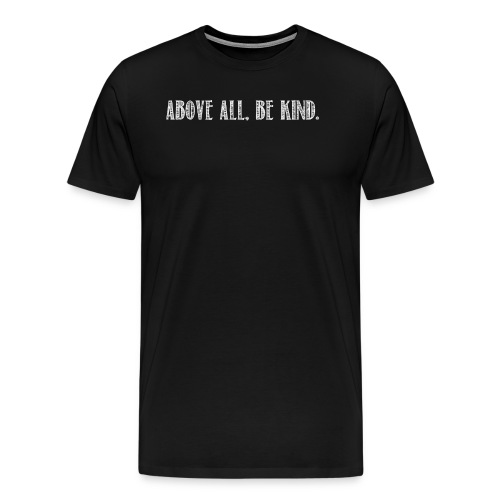 Above all, be kind - Men's Premium T-Shirt