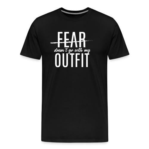 Fear Doesn't Go With My Outfit (White) - Men's Premium T-Shirt