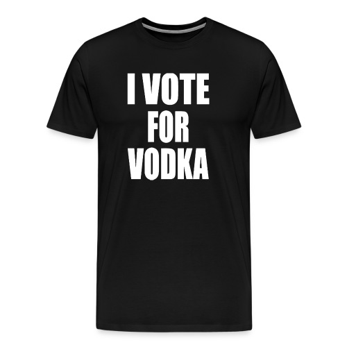 I Vote for Vodka - Men's Premium T-Shirt