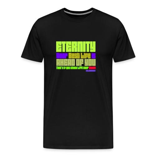 ETERNITY: YOUR BEST IS AHEAD OF YOU - Men's Premium T-Shirt