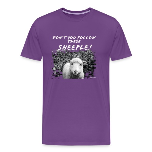 Don't You Follow These Sheeple! - Men's Premium T-Shirt