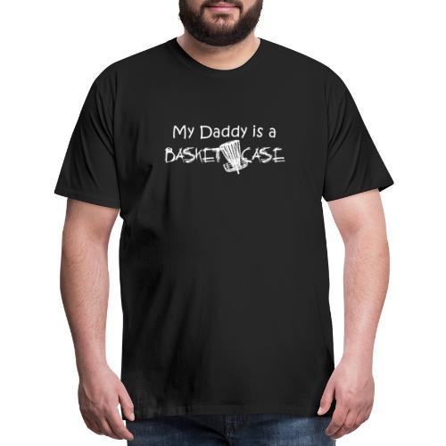 My Daddy is a Basket Case - Men's Premium T-Shirt