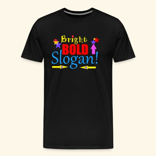 bright bold slogan - Men's Premium T-Shirt