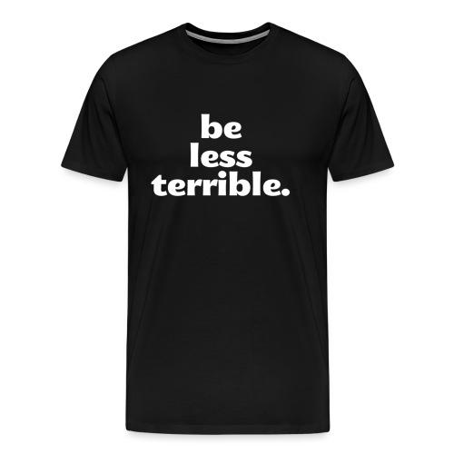 Be Less Terrible Ceramic Mug - Men's Premium T-Shirt