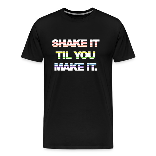 shake It Til You Make It - Men's Premium T-Shirt