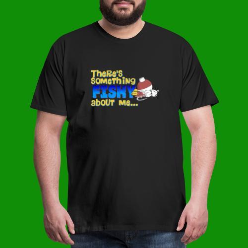 Something Fishy - Men's Premium T-Shirt