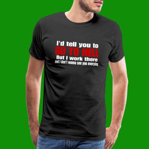 Go To Hell - I Work There - Men's Premium T-Shirt