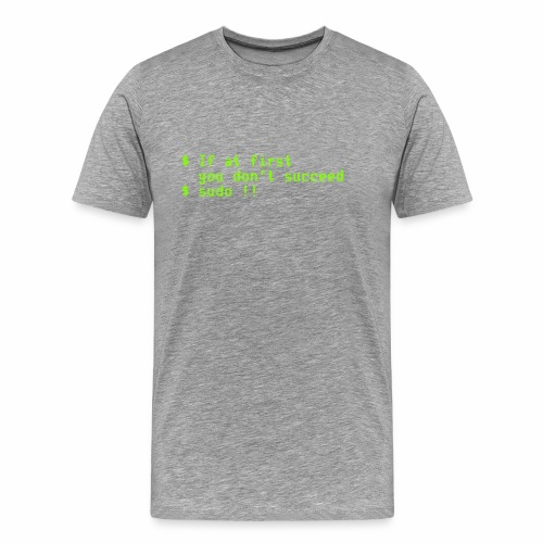 If at first you don't succeed; sudo !! - Men's Premium T-Shirt