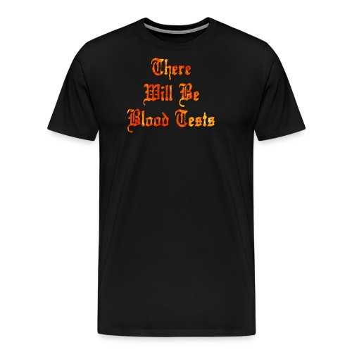 There Will Be Blood Tests - Men's Premium T-Shirt
