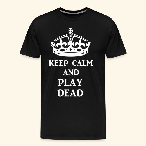 keep calm play dead wht - Men's Premium T-Shirt